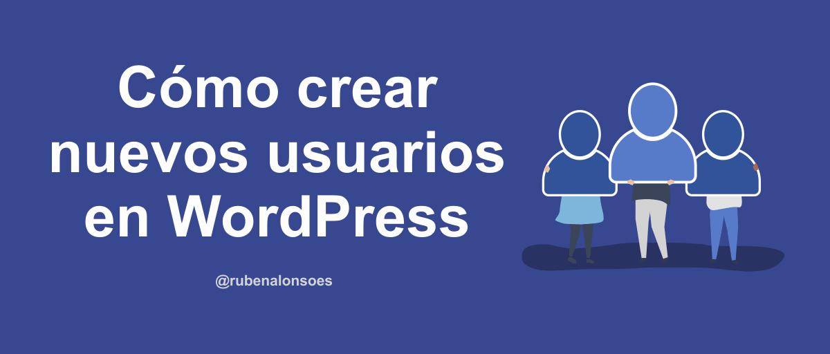 Cómo crear nuevos usuarios en WordPress
