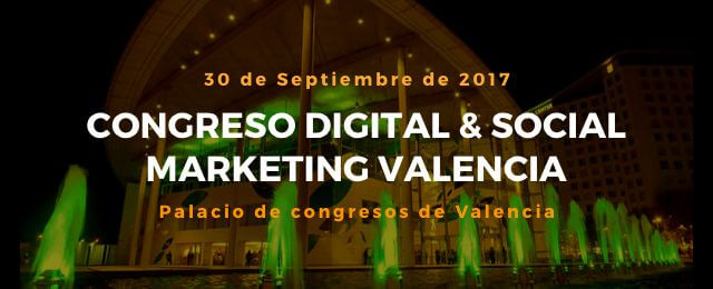 Congreso Digital & Social Marketing - Valencia 30 de Septiembre de 2017