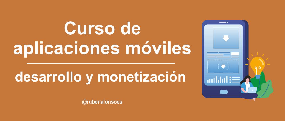 Curso de desarrollo y monetización de aplicaciones móviles crear app móvil