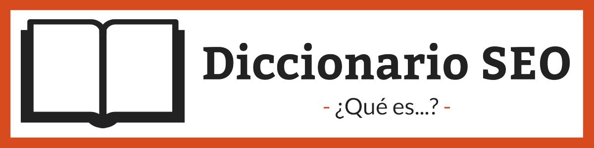 Diccionario SEO - ¿Qué es...?