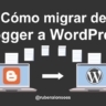 Cómo migrar de Blogger a WordPress